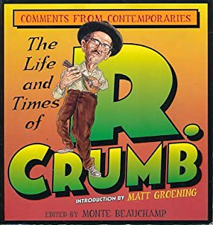 The life and times of R. [Robert] Crumb. Comments from contemporaries. Foreword Matt Groening.