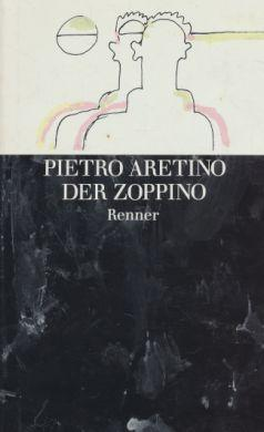 Der Zoppino. [Durchges. u. bearb. Übers. aus: Aretino, Pietro: