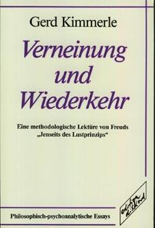 Verneinung und Wiederkehr. Eine methodologische Lektüre von: Kimmerle, Gerd: