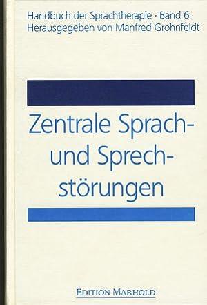 Zentrale Sprach- und Sprechstörungen. Handbuch der Sprachtherapie: Grohnfeldt, Manfred (Hg.):
