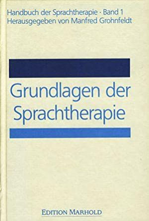 Grundlagen der Sprachtherapie. Handbuch der Sprachtherapie 1.: Grohnfeldt, Manfred (Hg.):