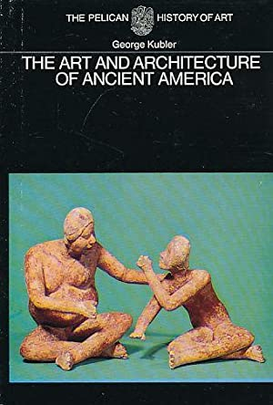 The Art and Architecture of Ancient America. The mexican; Maya, and andean Peoples.