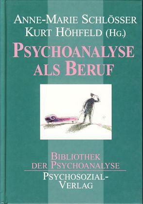 Psychoanalyse als Beruf. Bibliothek der Psychoanalyse: Schlösser, Anne-Marie und