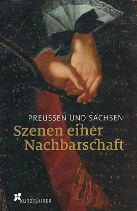 Preußen und Sachsen - Szenen einer Nachbarschaft;: Langen, Peter und