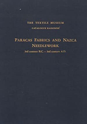 Paracas Fabrics and Nazca Needlework. 3rd Century B.C. - 3rd Century A.D. The Textile Museum. Cat...