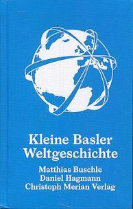 Kleine Basler Weltgeschichte.: Buschle, Matthias und