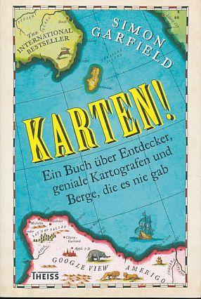 Karten! Ein Buch über Entdecker, geniale Kartografen: Garfield, Simon: