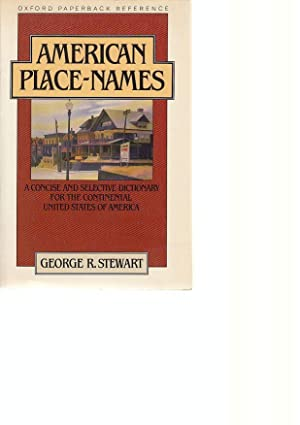 American Place-Names. A Concise and Selective Dictionary for the Continental United States of Ame...