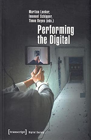 Performing the digital : Performativity and Performance Studies in Digital Cultures. Digital society