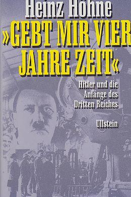 """Gebt mir vier Jahre Zeit"""" : Hitler: Höhne, Heinz:"""