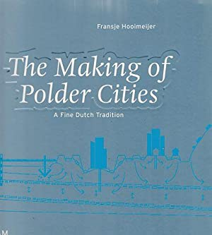 The Making of Polder Cities. A Fine Dutch Tradition.