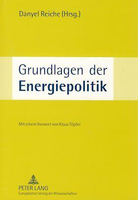 Grundlagen der Energiepolitik. Unter Mitarb. von Mischa: Reiche, Danyel (Hrsg.):