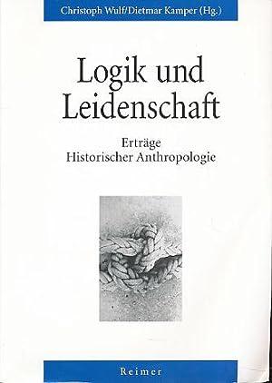 Logik und Leidenschaft : Erträge historischer Anthropologie.: Wulf, Christoph und