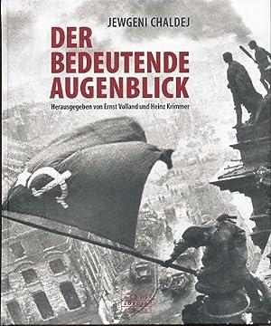 Der bedeutende Augenblick. Hrsg. von Ernst Volland: Chaldej, Jewgeni:
