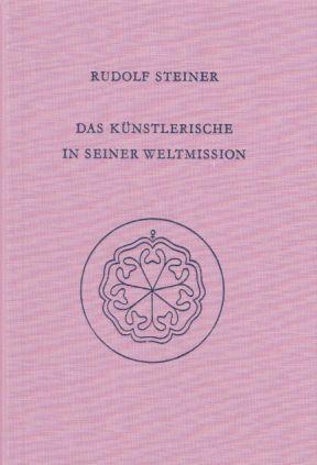 Das Künstlerische in seiner Weltmission : der: Steiner, Rudolf: