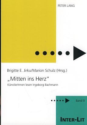 """Mitten ins Herz"""" KünstlerInnen lesen Ingeborg Bachmann.: Jirku, Brigitte E."""