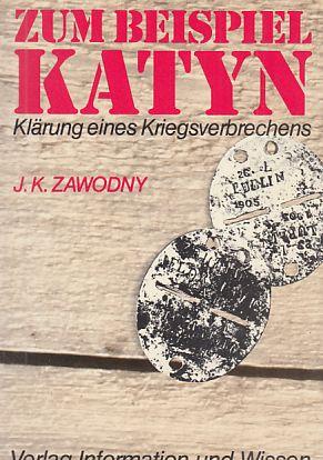 Zum Beispiel Katyn. Klärung eines Kriegsverbrechens.: Zawodny, J. K.: