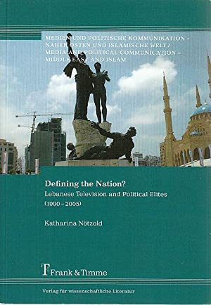 Defining the nation? : Lebanese Television and Political Elites, 1990 - 2005. Medien und politisc...