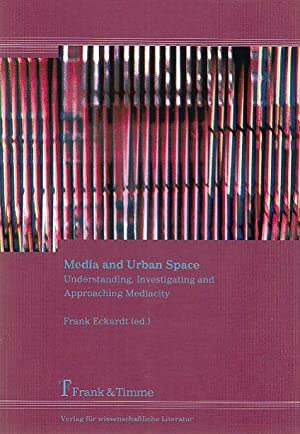 Media and urban space : understanding, investigating and approaching mediacity.