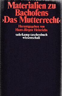 Materialien zu Bachofens Das Mutterrecht. hrsg. von: Heinrichs, Hans-Jürgen (Herausgeber):