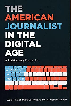 The American Journalist in the Digital Age. A Half-Century Perspective. Mass Communication and Jo...