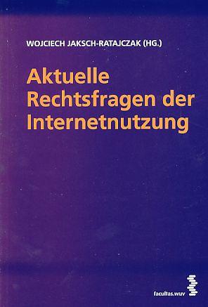 Aktuelle Rechtsfragen der Internetnutzung.: Jaksch-Ratajczak, Wojciech (Hrsg.):