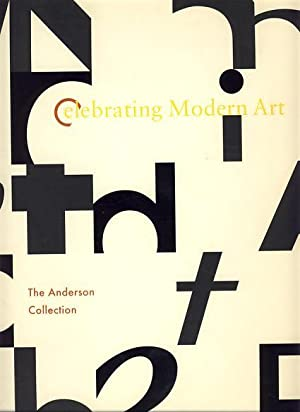 Celebrating Modern Art. The Anderson Collection. On the occasion of the exhibition Celebrating Mo...