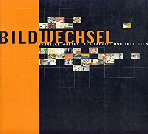 Bildwechsel. Aktuelle Malerei aus Sachsen und Thüringen. 02.09. - 05.11.2000 Städtisches Museum ...
