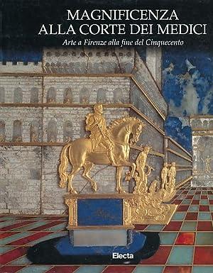 Magnificenza alla corte dei Medici. Arte a: Acidini Luchina, Cristina