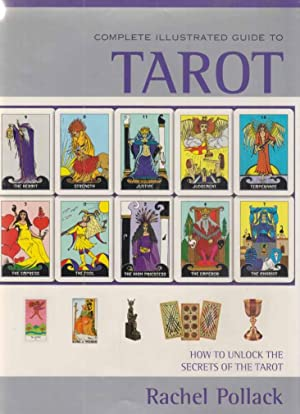 Complete Illustrated Guide to Tarot.: Pollack, Rachel:
