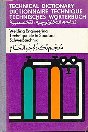 Technical Dictionary: Welding Engineering/Technique de la Soudure/Schweißtechnik. English - Frenc...