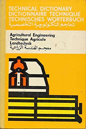 Technical Dictionary: Agricultural Engineering / Technique Agricole / Landtechnik. English - Fren...