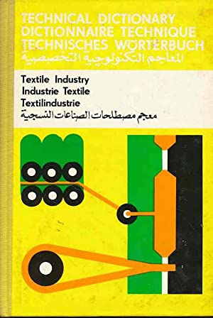 Technical Dictionary: Textile Industry / Industrie Textile / Textilindustrie. English - French - ...
