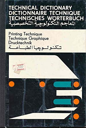 Technical Dictionary: Printing Technique / Technique Graphique / Drucktechnik. English - French -...