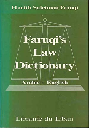Faruqi's Law Dictionary Arabic-English. Containing term of jurisprudence (ancient and modern), fo...