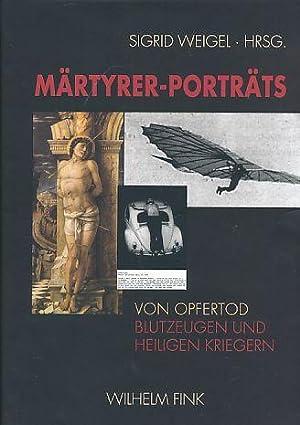 Märtyrer-Porträts : von Opfertod, Blutzeugen und heiligen: Weigel, Sigrid [Hrsg.]: