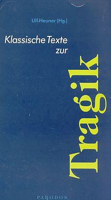 Klassische Texte zur Tragik. Klassische Texte Parodos,: Heuner, Ulf (Hrsg.):