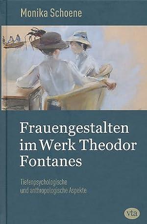 Frauengestalten im Werk Theodor Fontanes : tiefenpsychologische: Schoene, Monika: