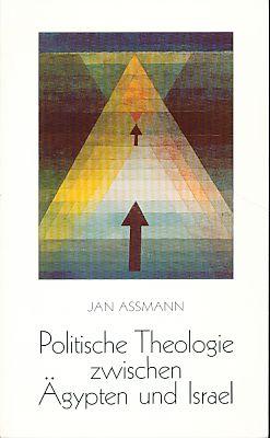 Politische Theologie zwischen Ägypten und Israel. Erweiterte Fassung eines Vortrags gehalten in der...