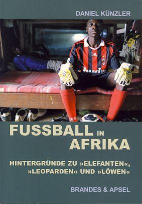"""Fußball in Afrika. Hintergründe zu """"Elefanten"""", """"Leoparden"""": Künzler, Daniel:"""