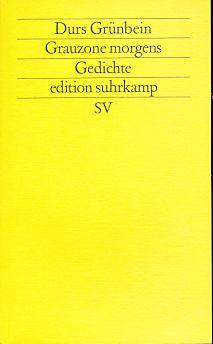 Grauzone morgens. Gedichte. Edition Suhrkamp 1507 =: Grünbein, Durs: