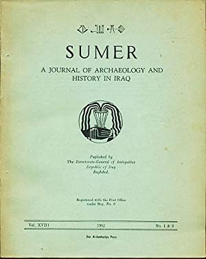 Sumer. A Journal of Archaeology and History in Iraq. Vol. XVIII, 1962, No. 1 & 2. Published by ...