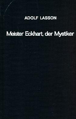 Meister Eckhart, der Mystiker. Zur Geschichte der religiösen Spekulation in Deutschland.: Lasson, ...