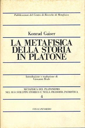 La metafisica della storia in Platone. Metafisica: Gaiser, Konrad: