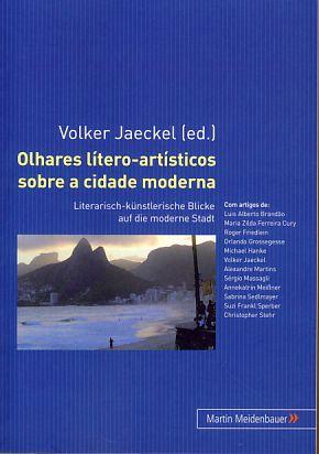 Olhares lítero-artísticos sobre a cidade moderna. Literarisch-künstlerische: Jaeckel, Volker [Hrsg.]: