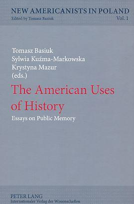 The American uses of history. Essays on: Basiuk, Tomasz, Sylwia