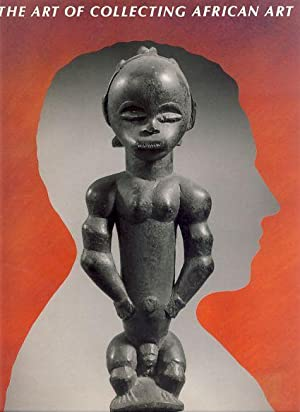 The Art of collecting African art. Essays by Robert and Nancy Nooter ; introduction by Susan Voge...