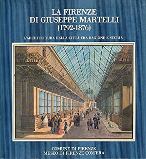 La Firenze di Giuseppe Martelli, 1792-1876. L'architettura: Martelli, Giuseppe: