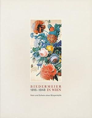 Biedermeier in Wien 1815 - 1848. Sein und Schein einer Bürgeridylle. Internationale Tage ...