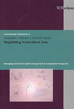 Negotiating transcultural lives : belongings and social: Hoerder, Dirk [Hrsg.]